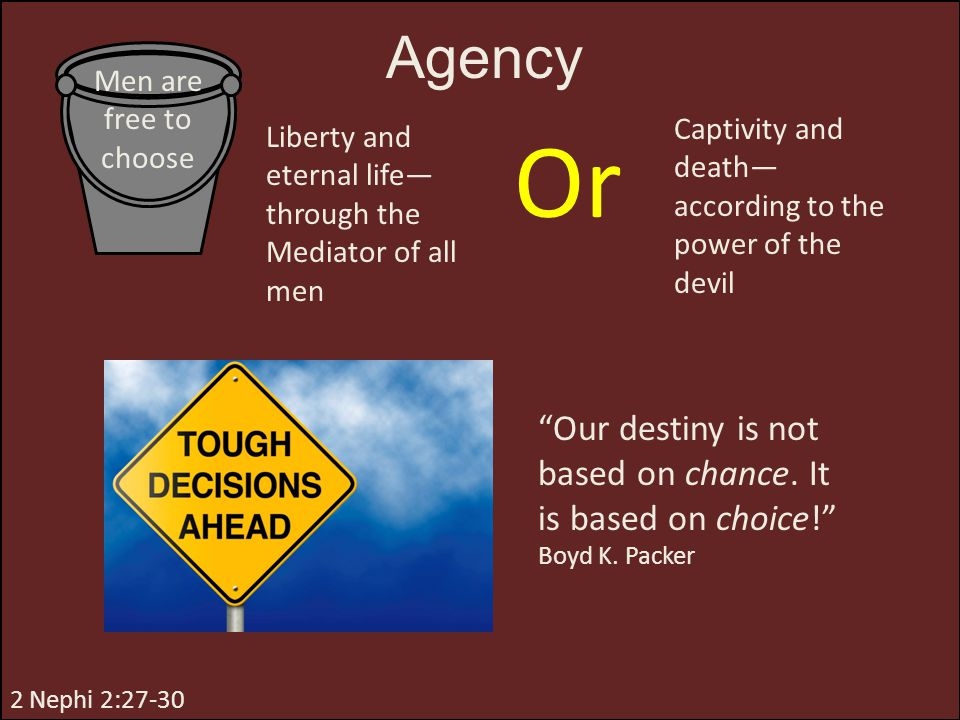 Or Agency Our destiny is not based on chance. It is based on choice!