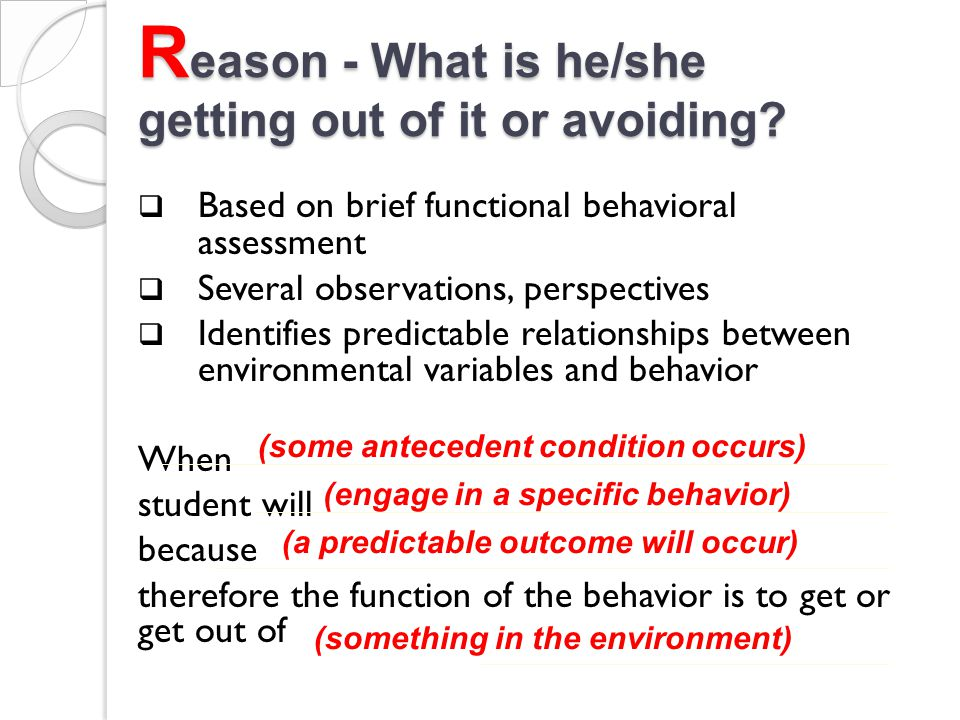 Reason - What is he/she getting out of it or avoiding