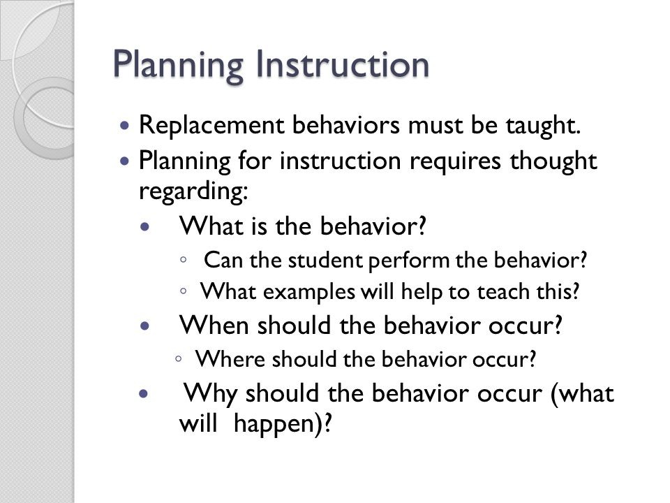 Planning Instruction Replacement behaviors must be taught.