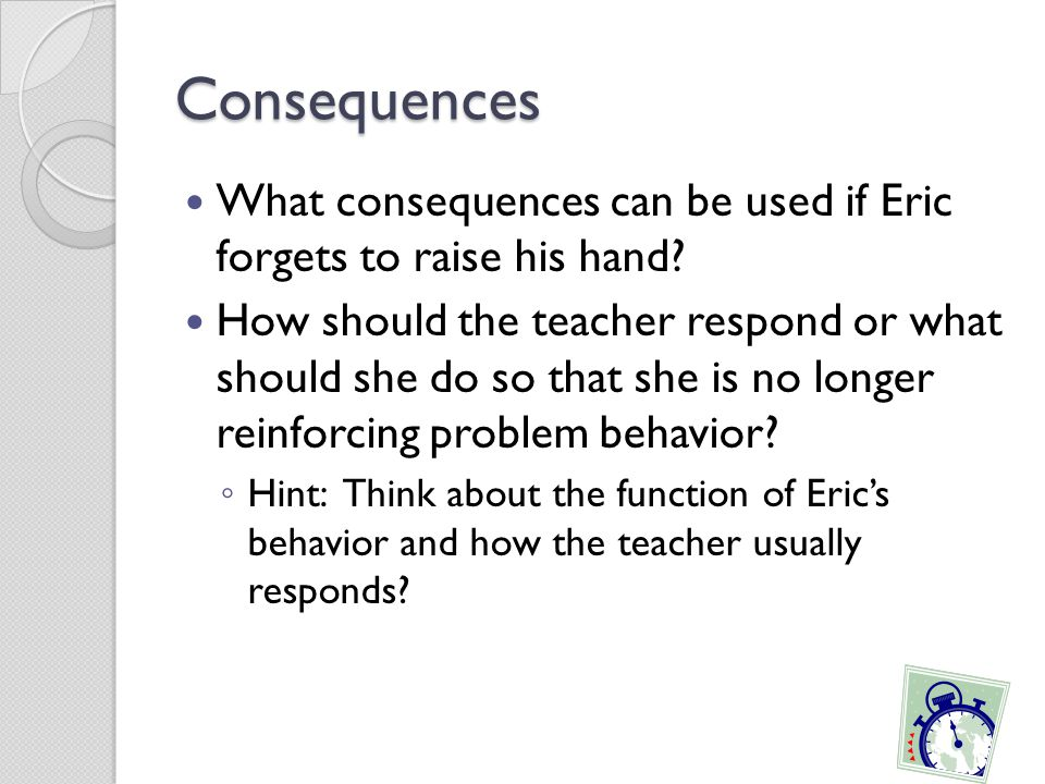 Consequences What consequences can be used if Eric forgets to raise his hand