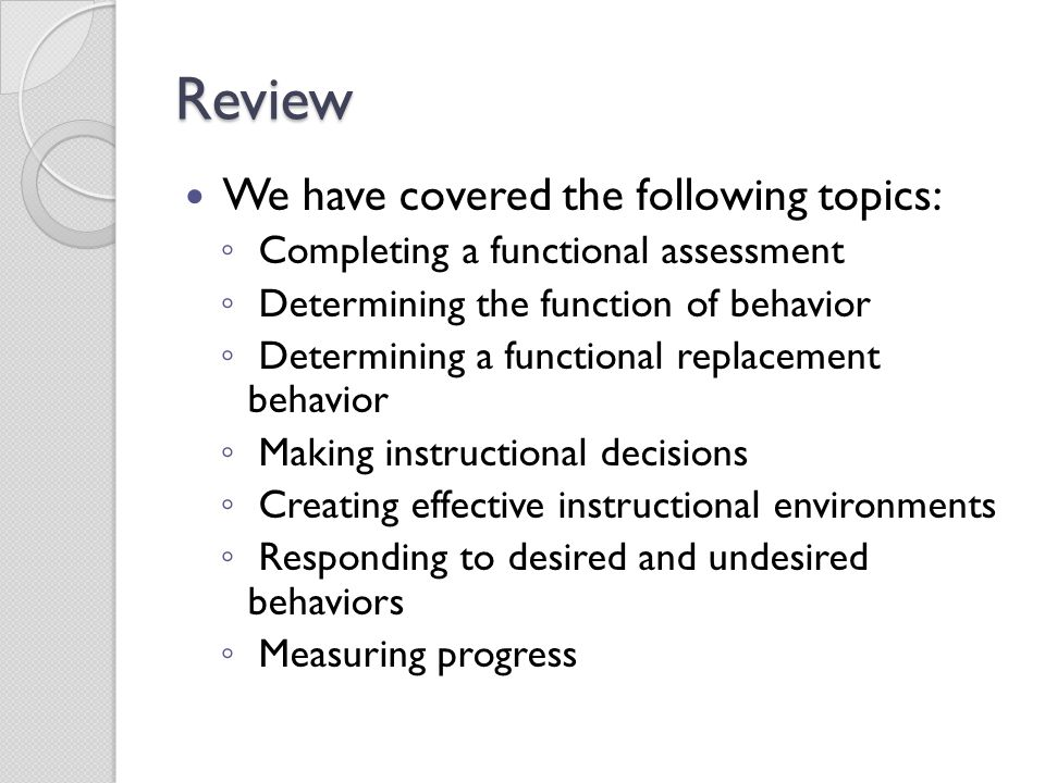 Review We have covered the following topics: