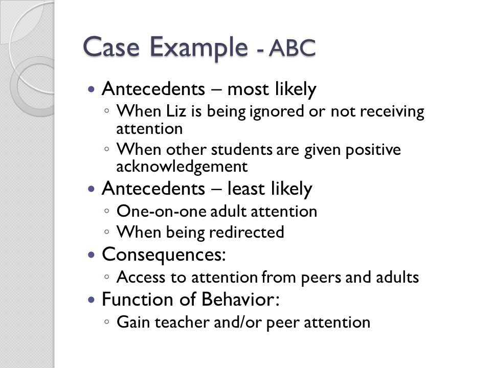 Case Example - ABC Antecedents – most likely