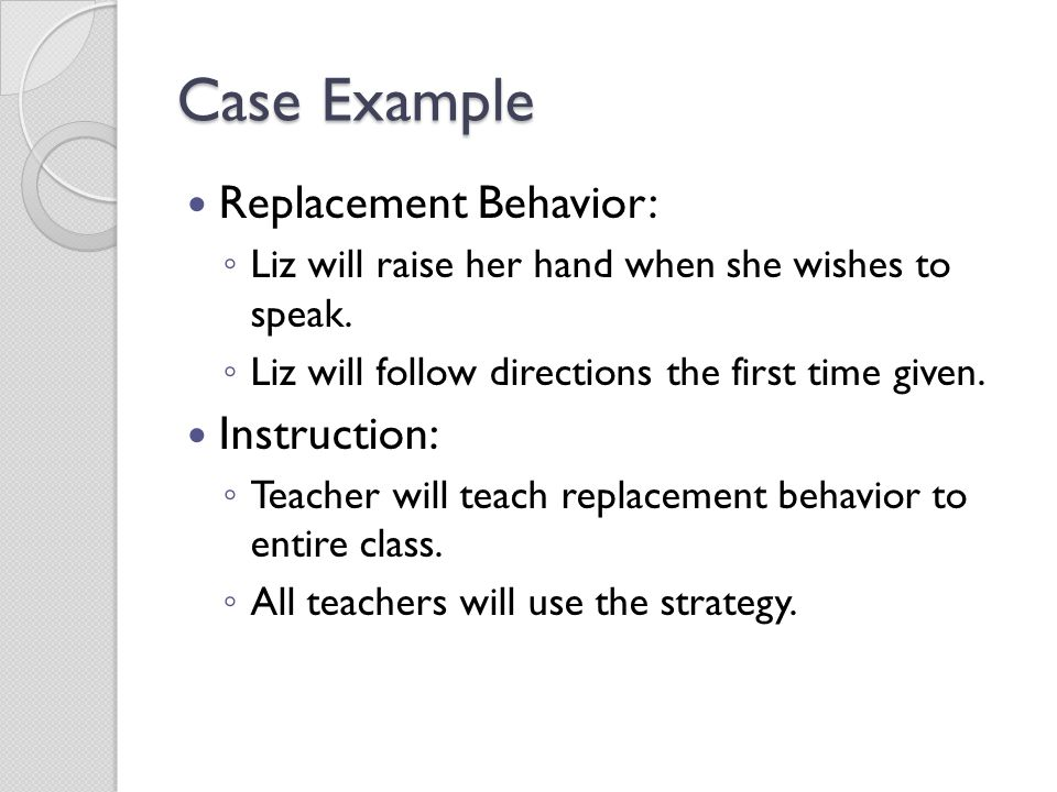 Case Example Replacement Behavior: Instruction: