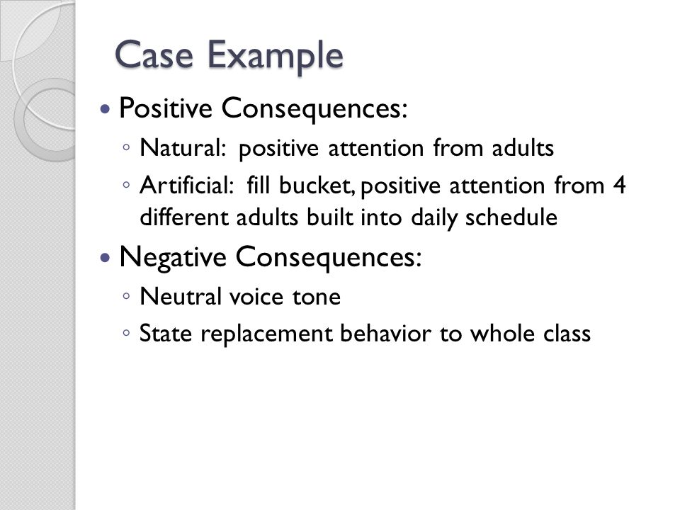 Case Example Positive Consequences: Negative Consequences: