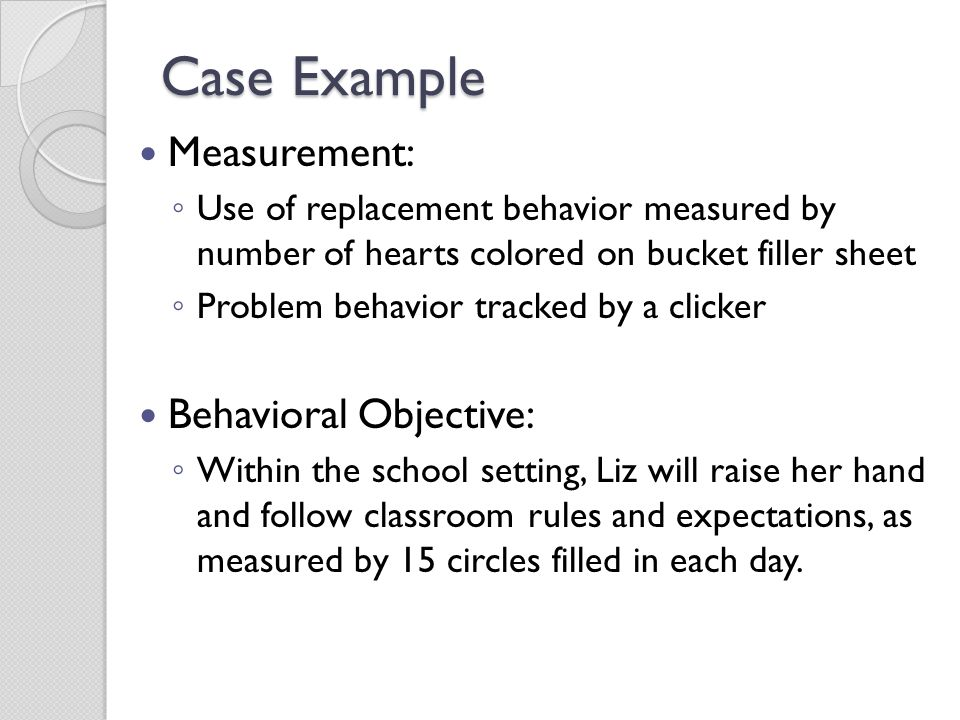 Case Example Measurement: Behavioral Objective: