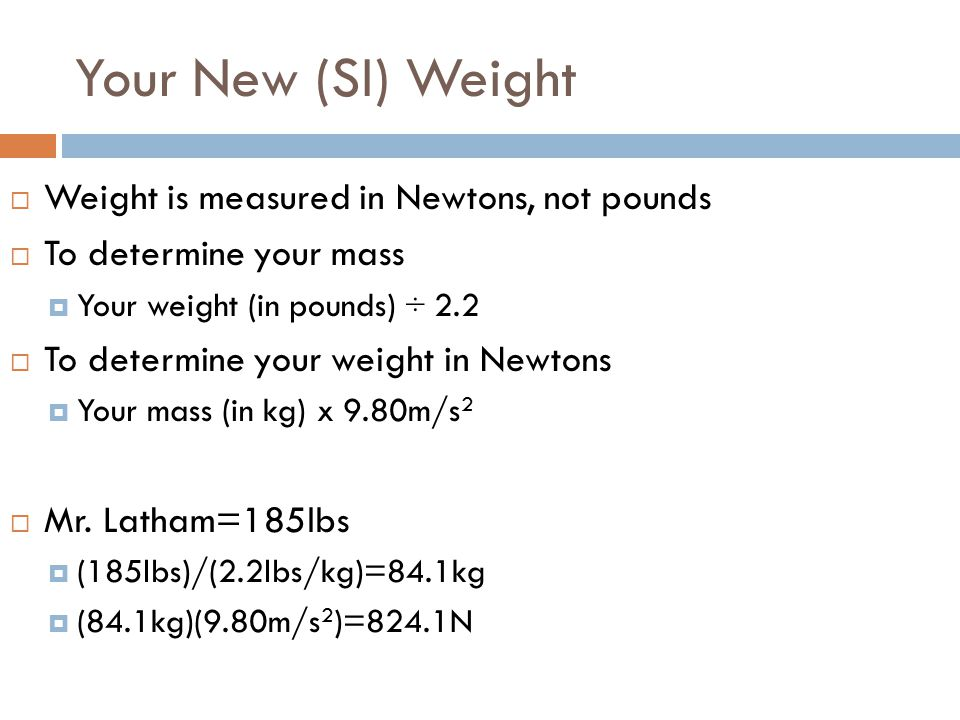 Your New (SI) Weight Weight is measured in Newtons, not pounds