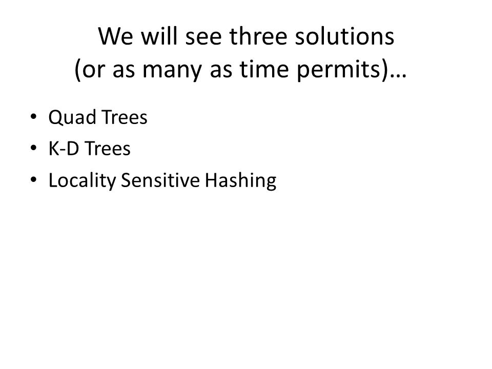 We will see three solutions (or as many as time permits)…