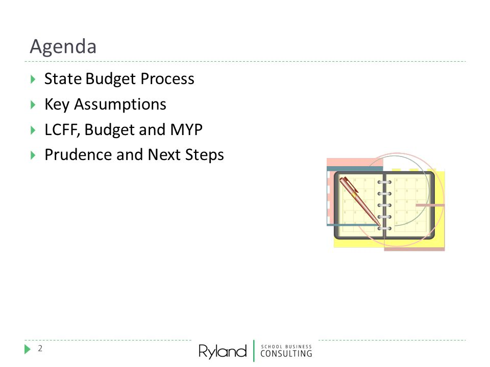 Agenda State Budget Process Key Assumptions LCFF, Budget and MYP