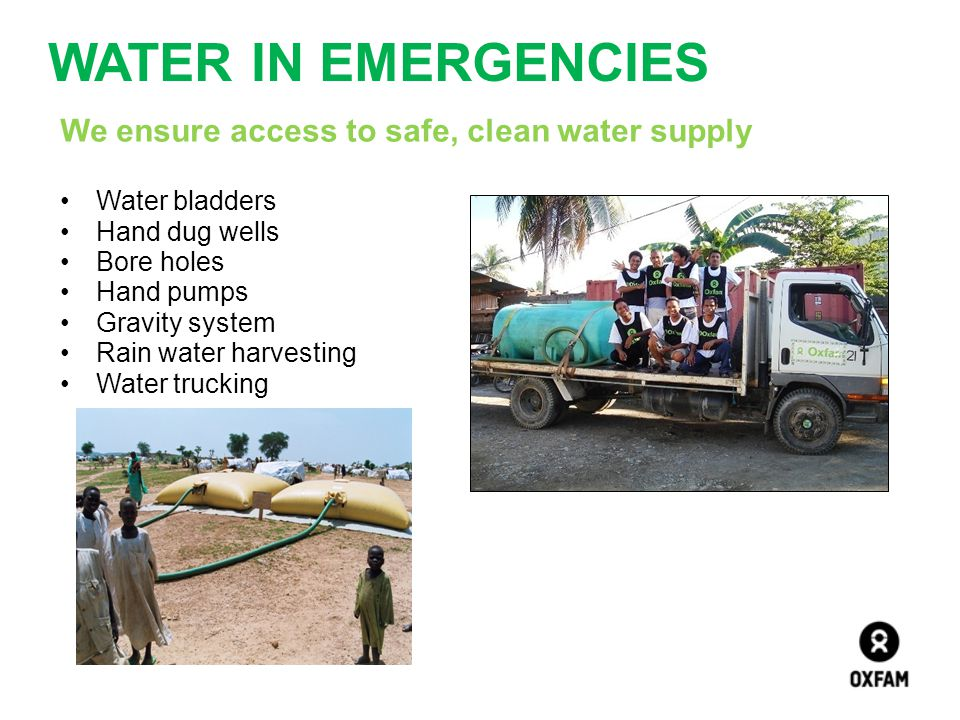 WATER IN EMERGENCIES We ensure access to safe, clean water supply