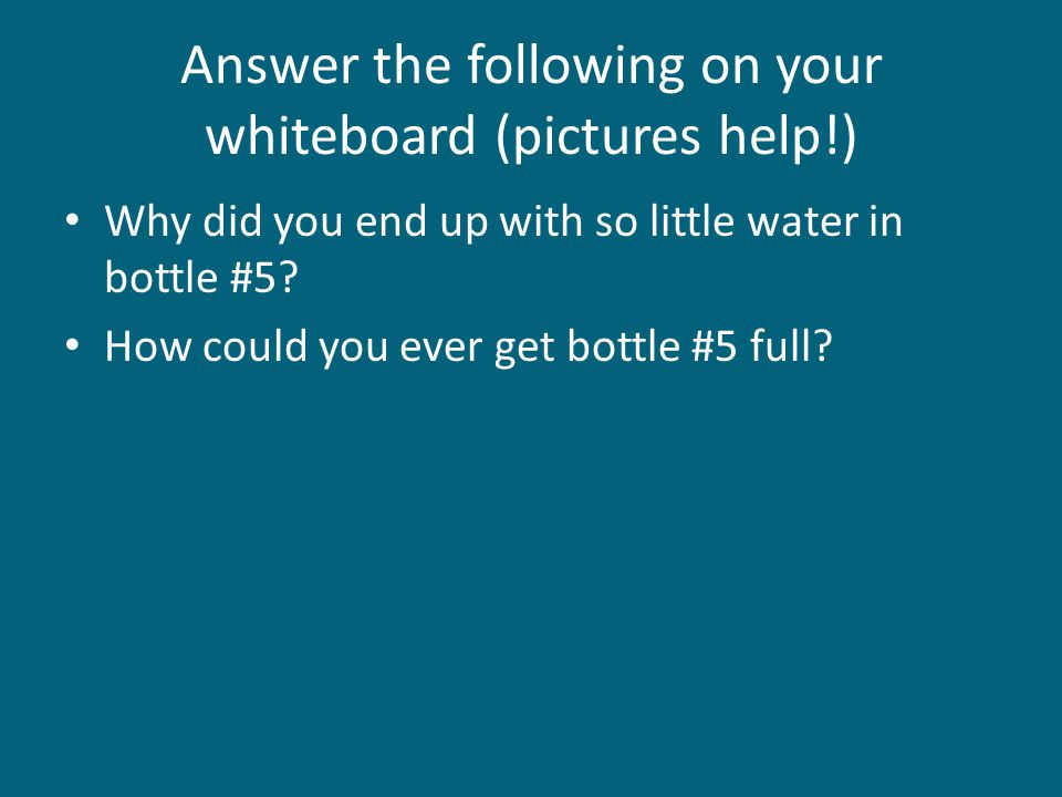 Answer the following on your whiteboard (pictures help!)