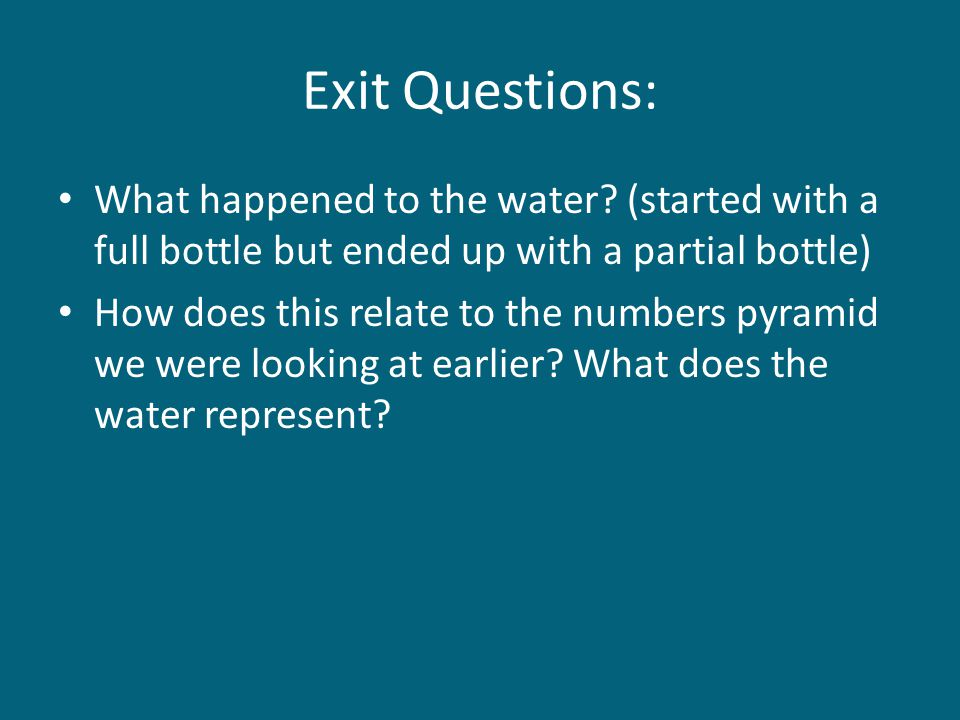 Exit Questions: What happened to the water (started with a full bottle but ended up with a partial bottle)
