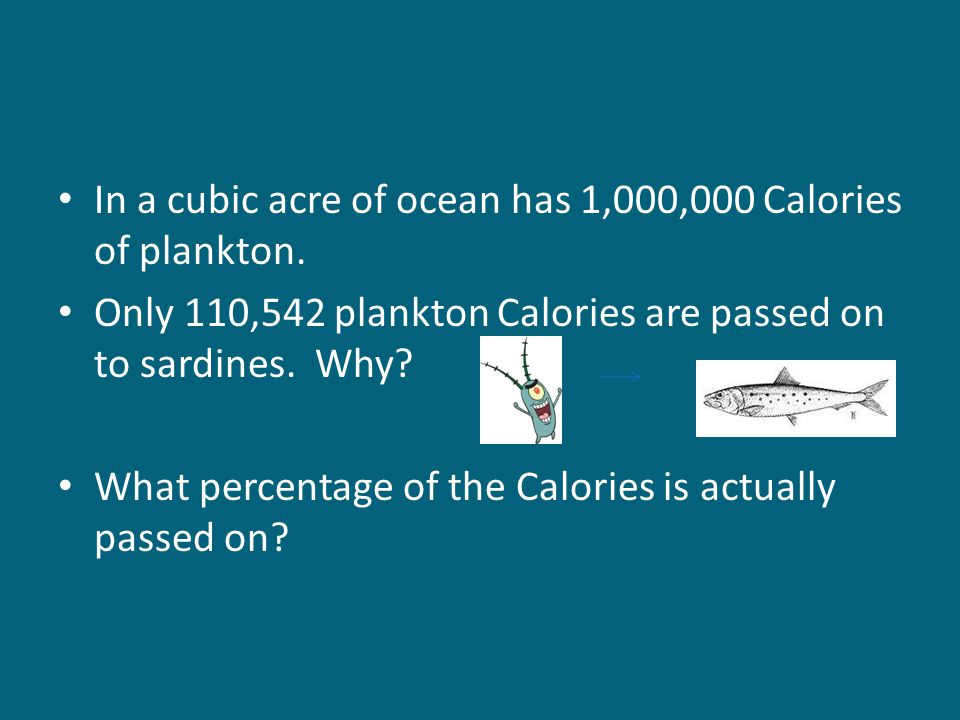 In a cubic acre of ocean has 1,000,000 Calories of plankton.
