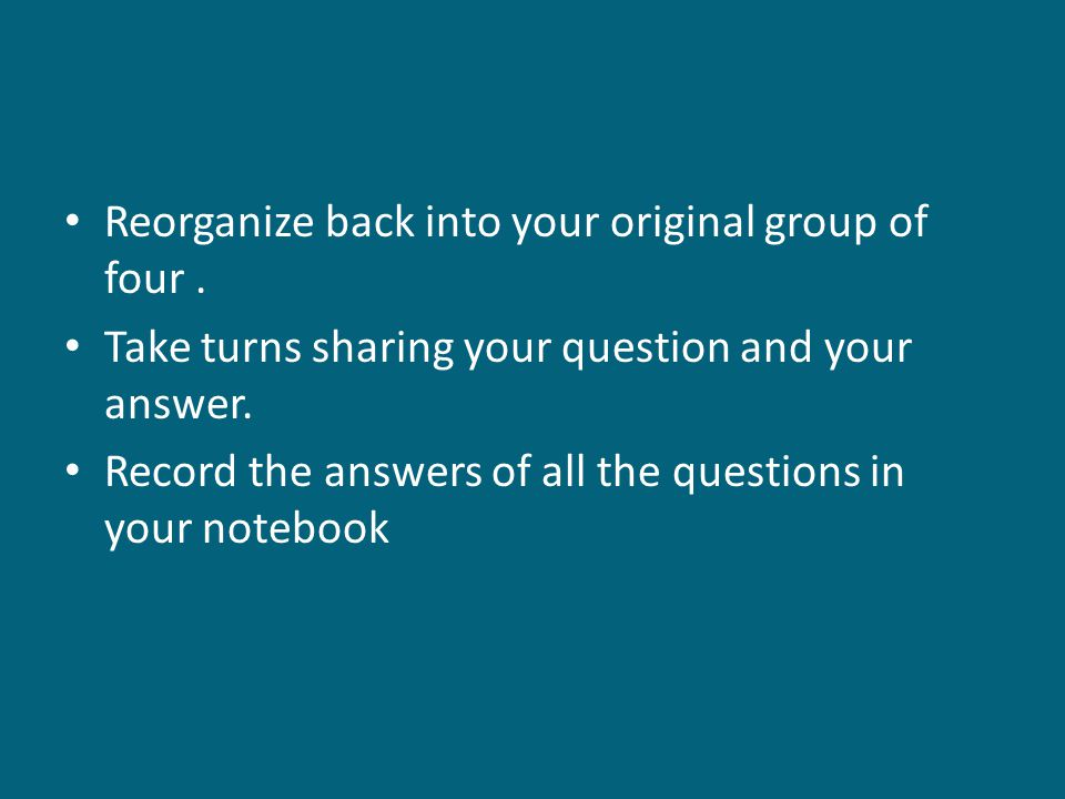 Reorganize back into your original group of four .