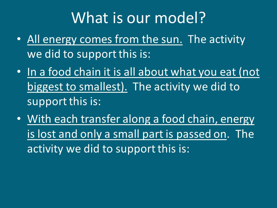 What is our model All energy comes from the sun. The activity we did to support this is: