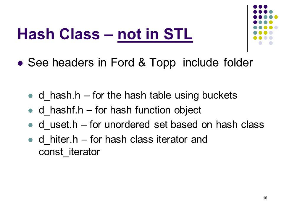 Hash Class – not in STL See headers in Ford & Topp include folder