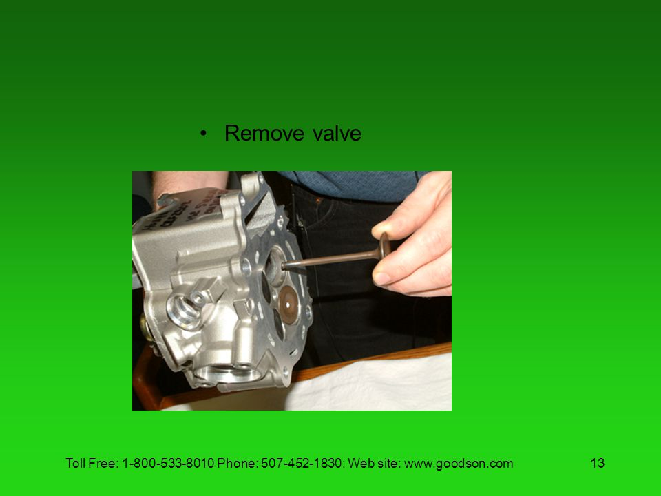 Remove valve Toll Free: 1-800-533-8010 Phone: 507-452-1830: Web site: www.goodson.com