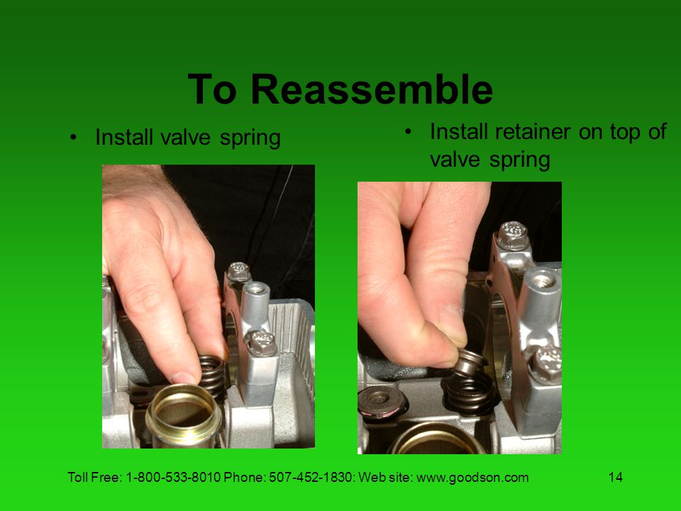 To Reassemble Install retainer on top of valve spring