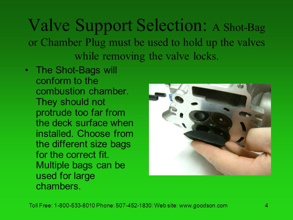 Valve Support Selection: A Shot-Bag or Chamber Plug must be used to hold up the valves while removing the valve locks.