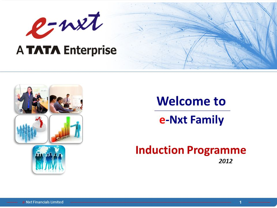 Welcome to e-Nxt Family Induction Programme 2012
