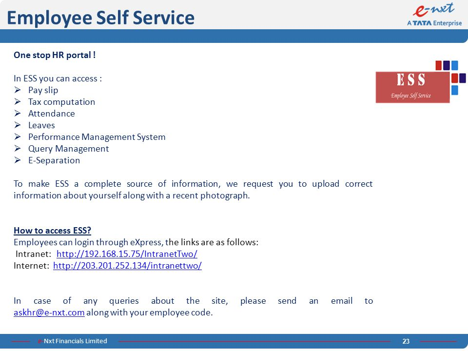 Employee Self Service One stop HR portal ! In ESS you can access :