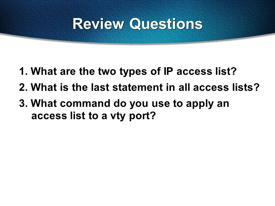 Review Questions 1. What are the two types of IP access list