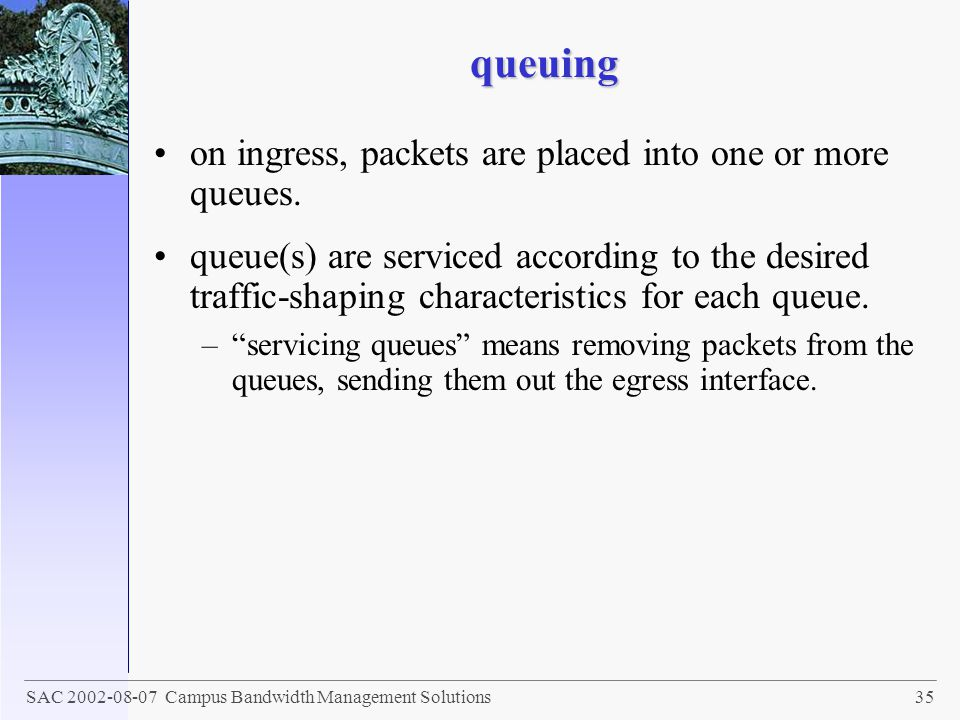 queuing on ingress, packets are placed into one or more queues.