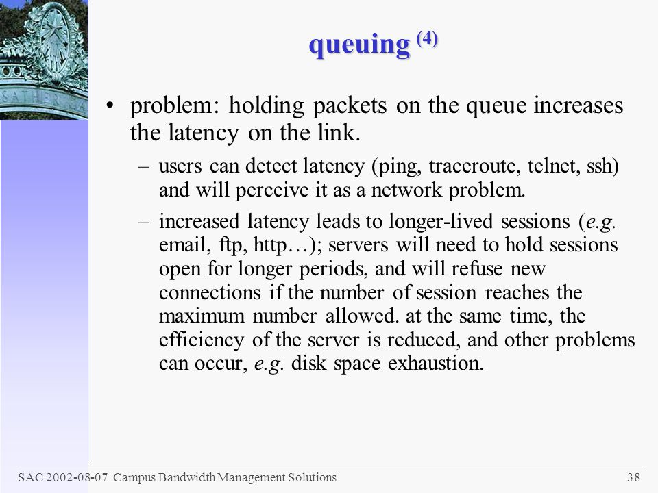 queuing (4) problem: holding packets on the queue increases the latency on the link.
