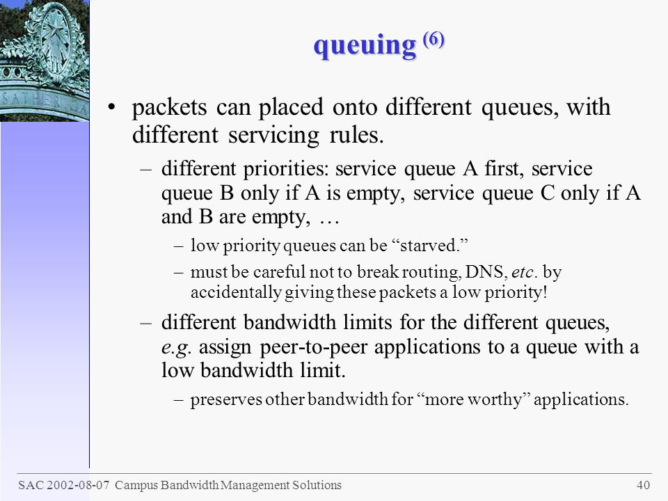 queuing (6) packets can placed onto different queues, with different servicing rules.