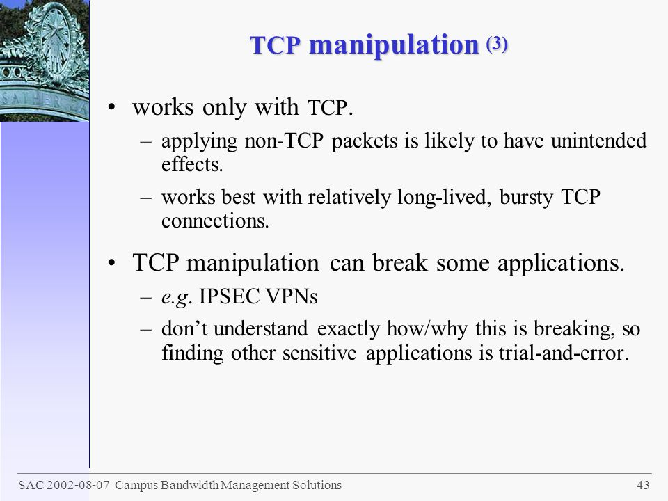 TCP manipulation can break some applications.