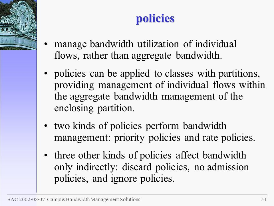 policies manage bandwidth utilization of individual flows, rather than aggregate bandwidth.