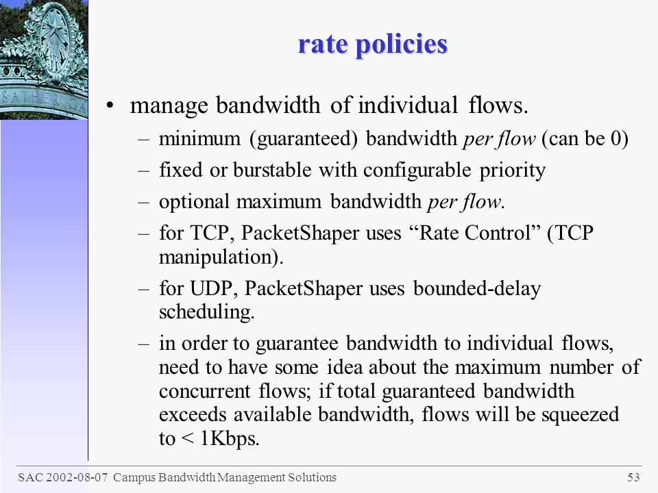 rate policies manage bandwidth of individual flows.