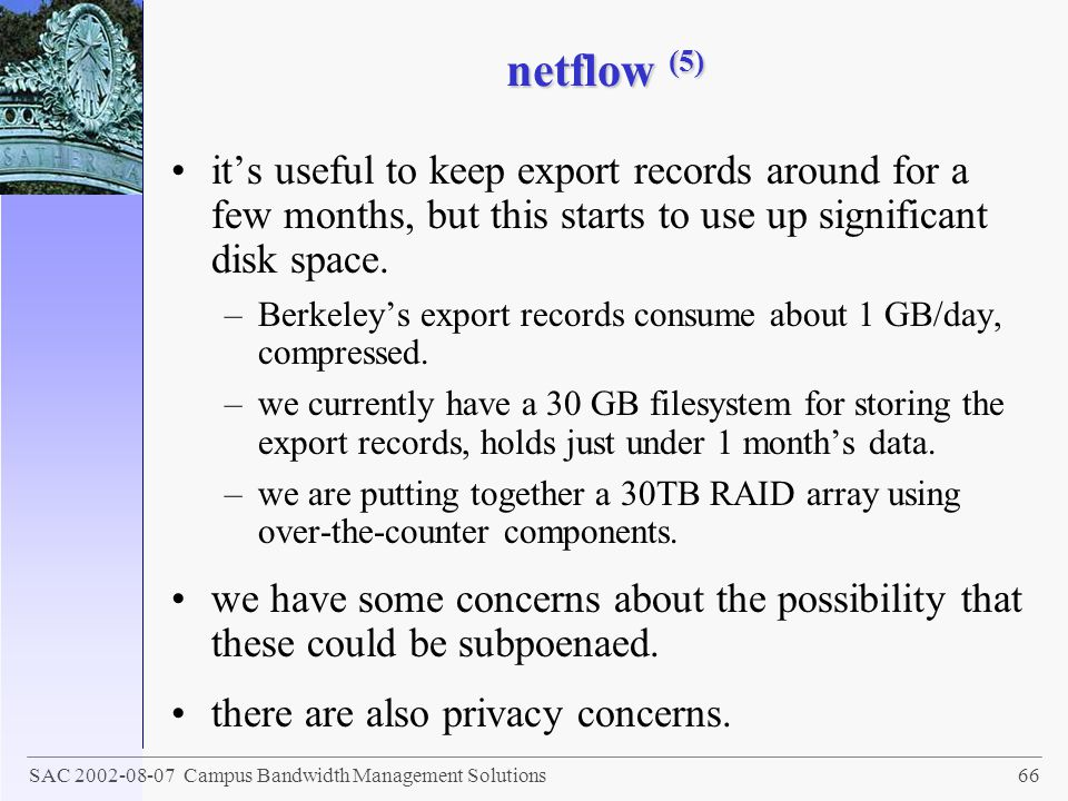netflow (5) it's useful to keep export records around for a few months, but this starts to use up significant disk space.