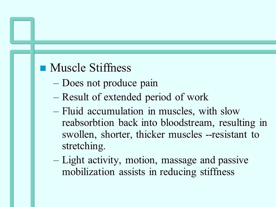 Muscle Stiffness Does not produce pain