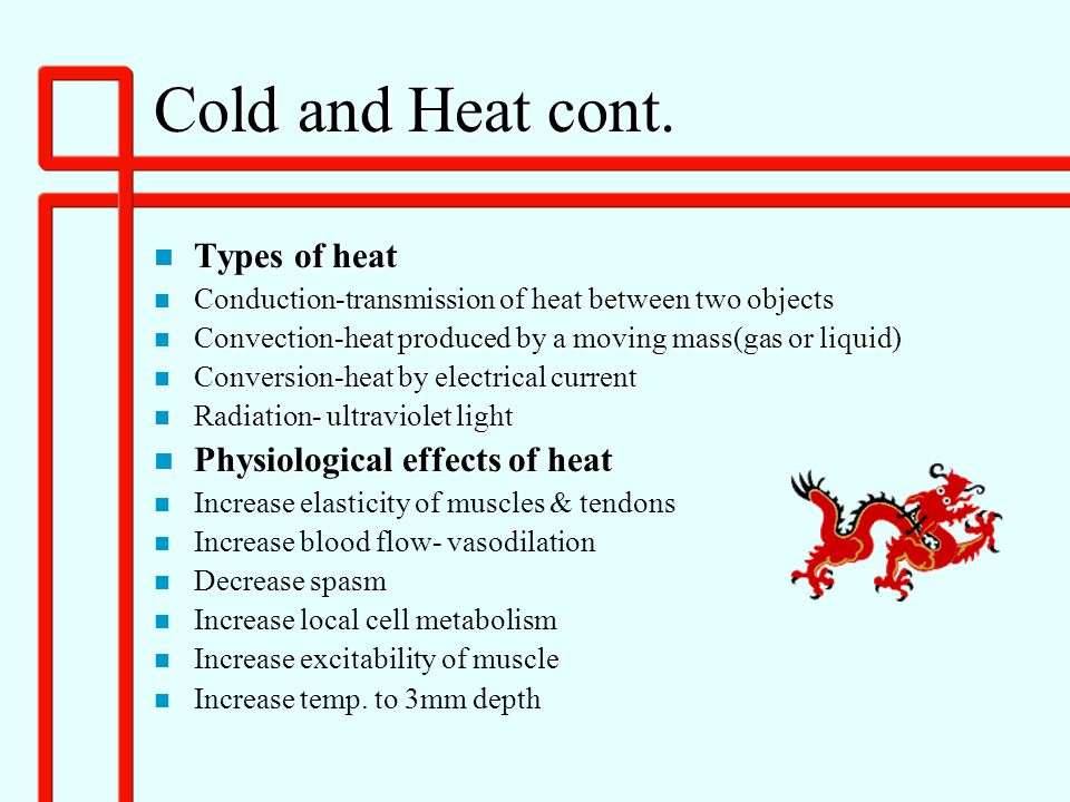 Cold and Heat cont. Types of heat Physiological effects of heat