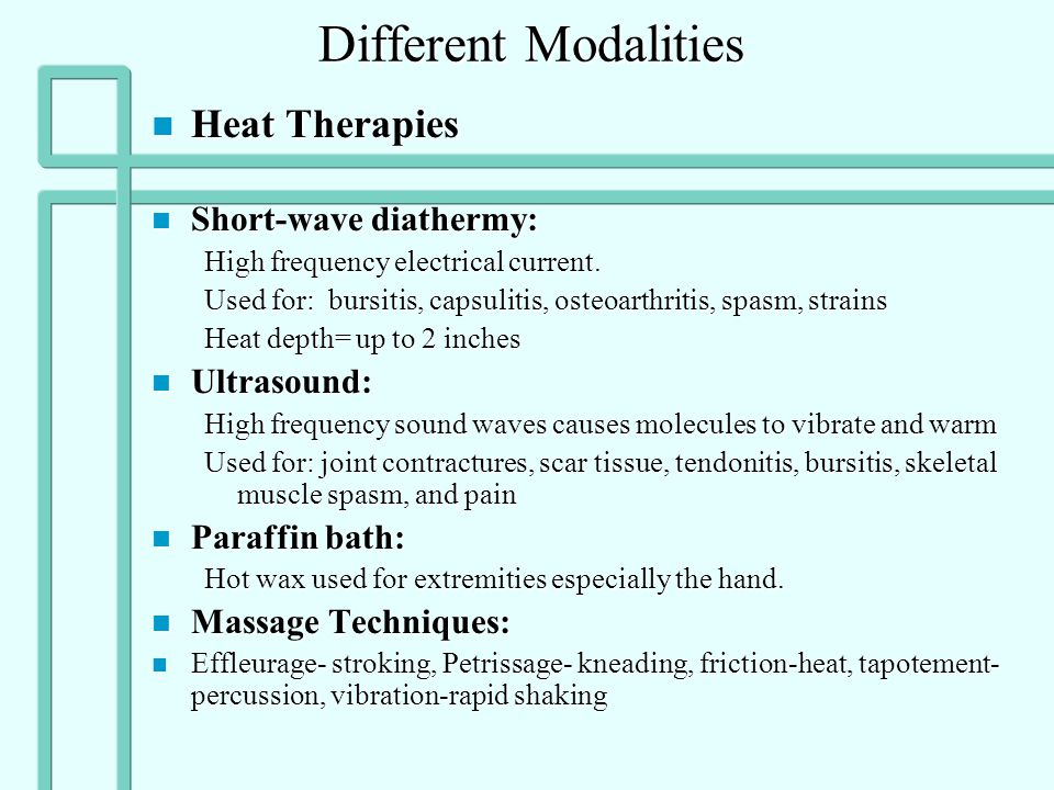 Different Modalities Heat Therapies Short-wave diathermy: Ultrasound: