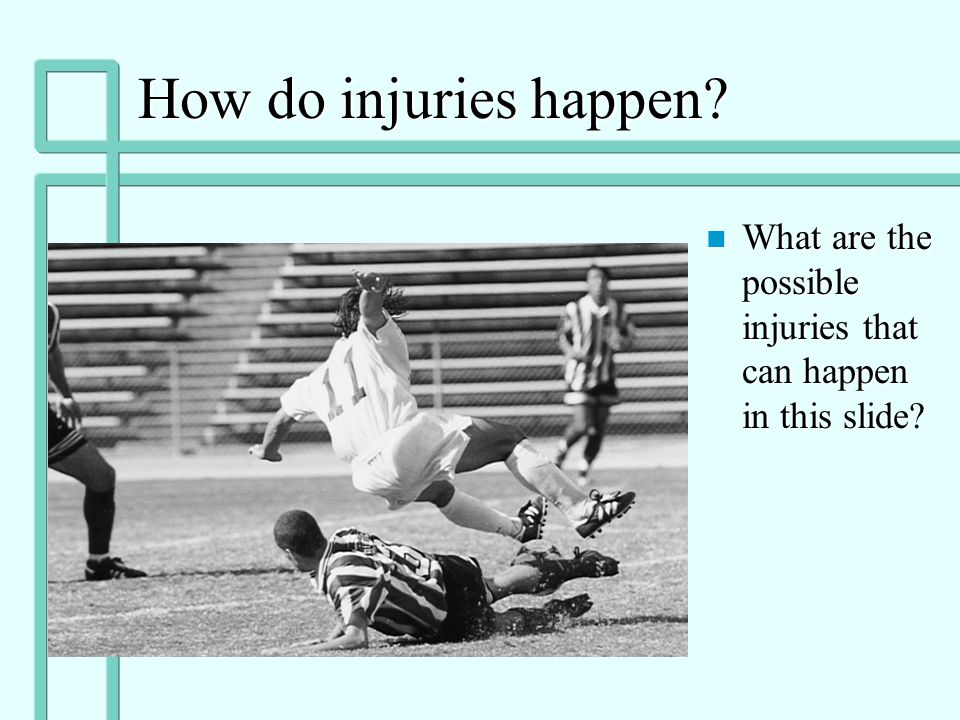How do injuries happen What are the possible injuries that can happen in this slide