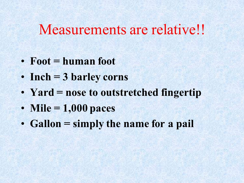 Measurements are relative!!