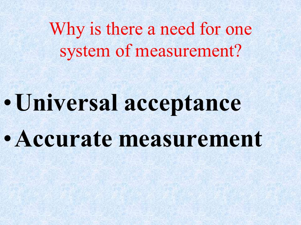 Why is there a need for one system of measurement