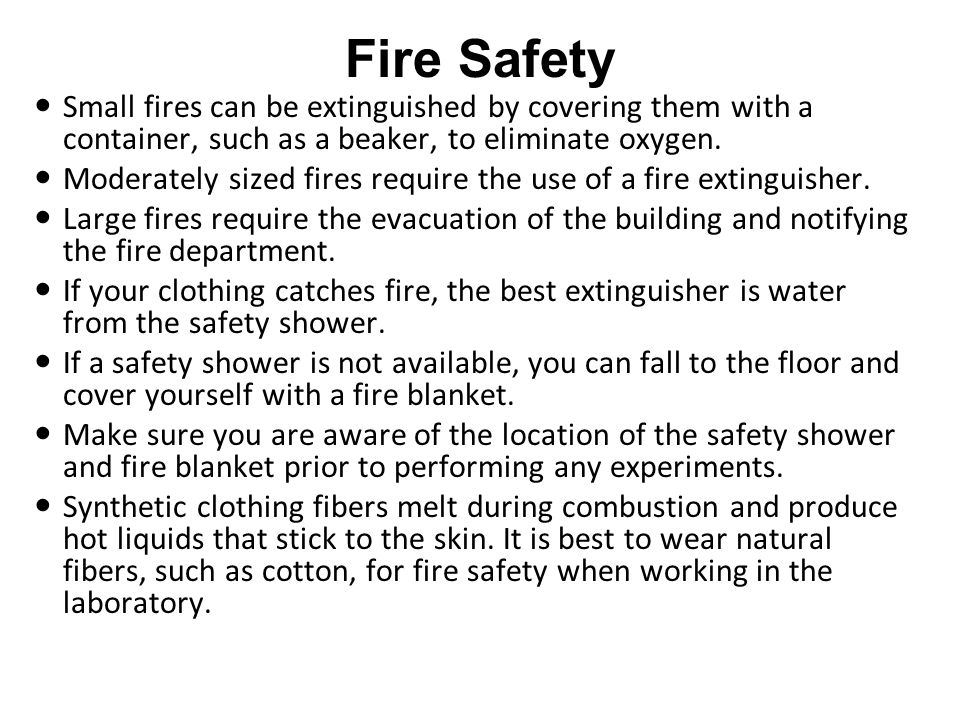 Fire Safety Small fires can be extinguished by covering them with a container, such as a beaker, to eliminate oxygen.