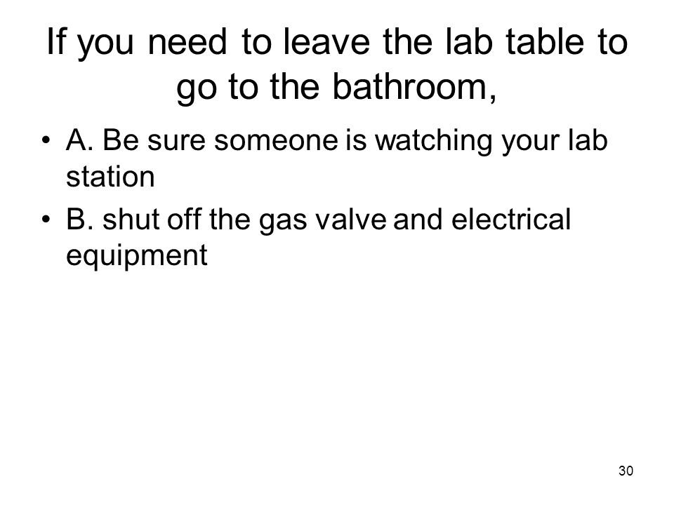 If you need to leave the lab table to go to the bathroom,