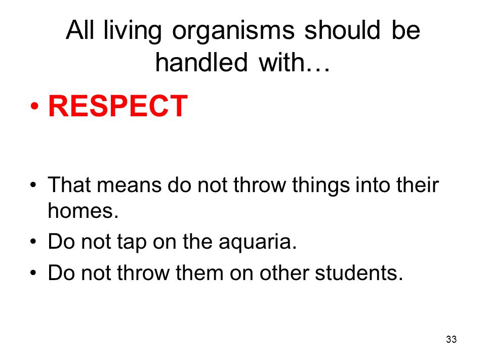 All living organisms should be handled with…
