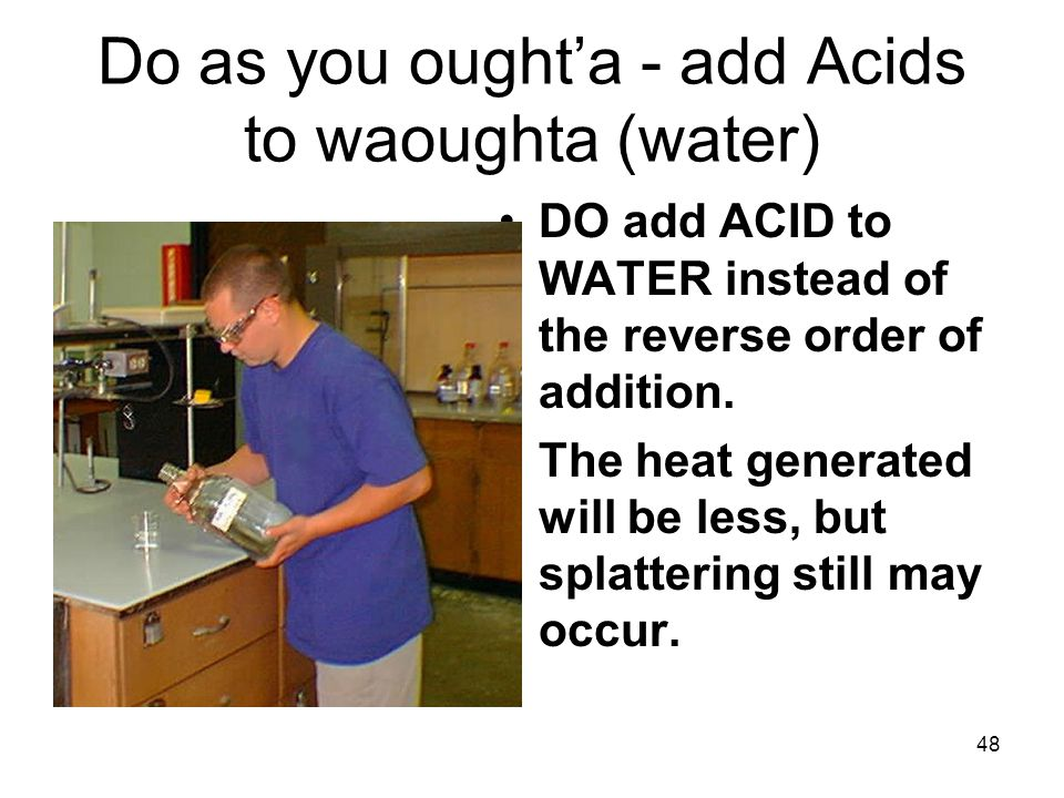 Do as you ought'a - add Acids to waoughta (water)