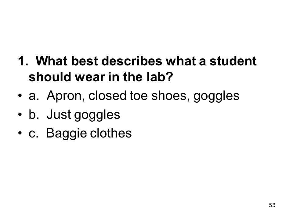 1. What best describes what a student should wear in the lab