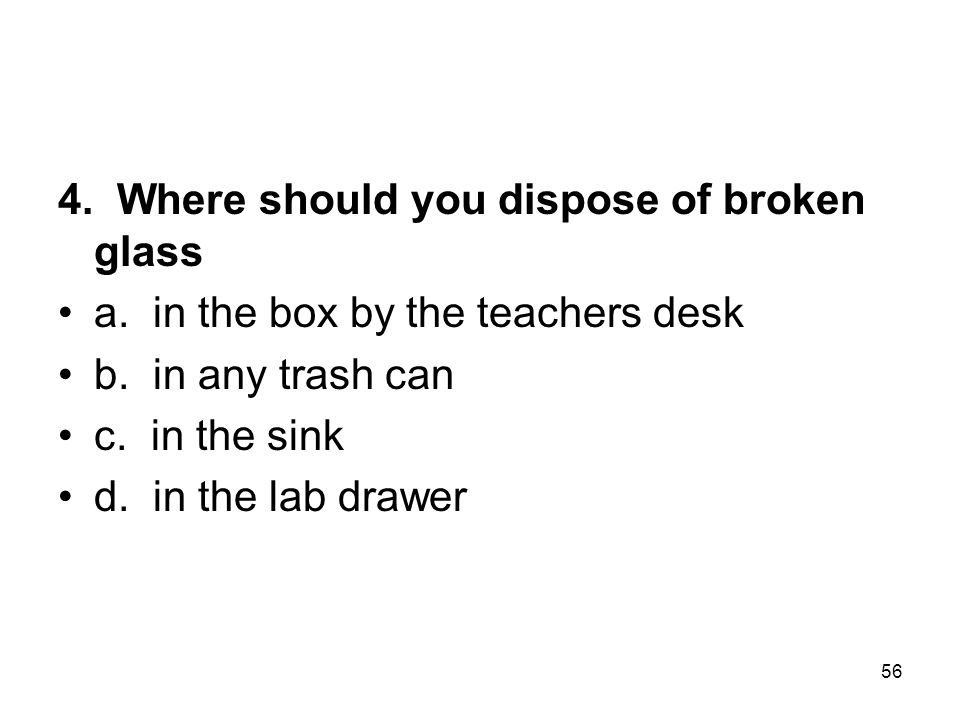4. Where should you dispose of broken glass