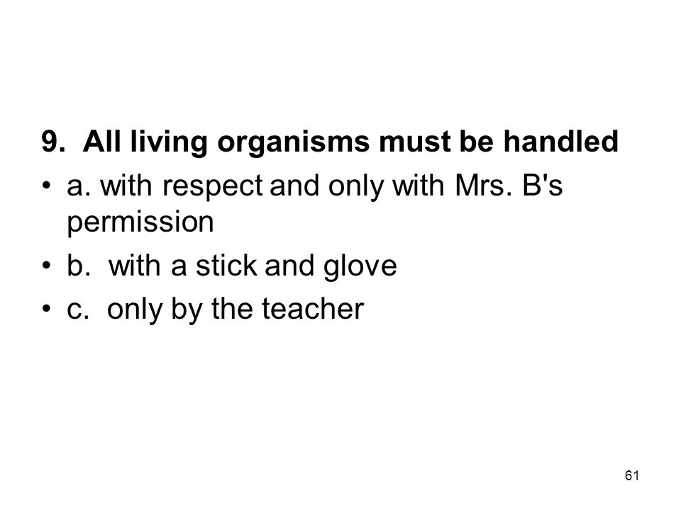 9. All living organisms must be handled