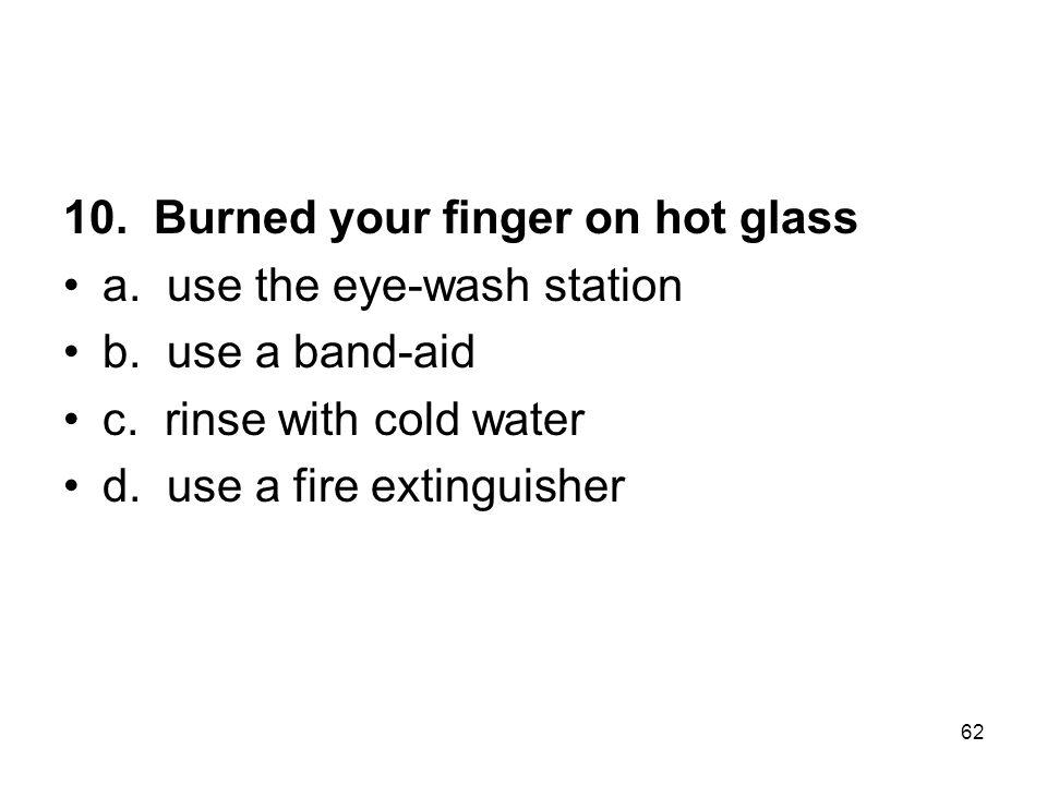 10. Burned your finger on hot glass