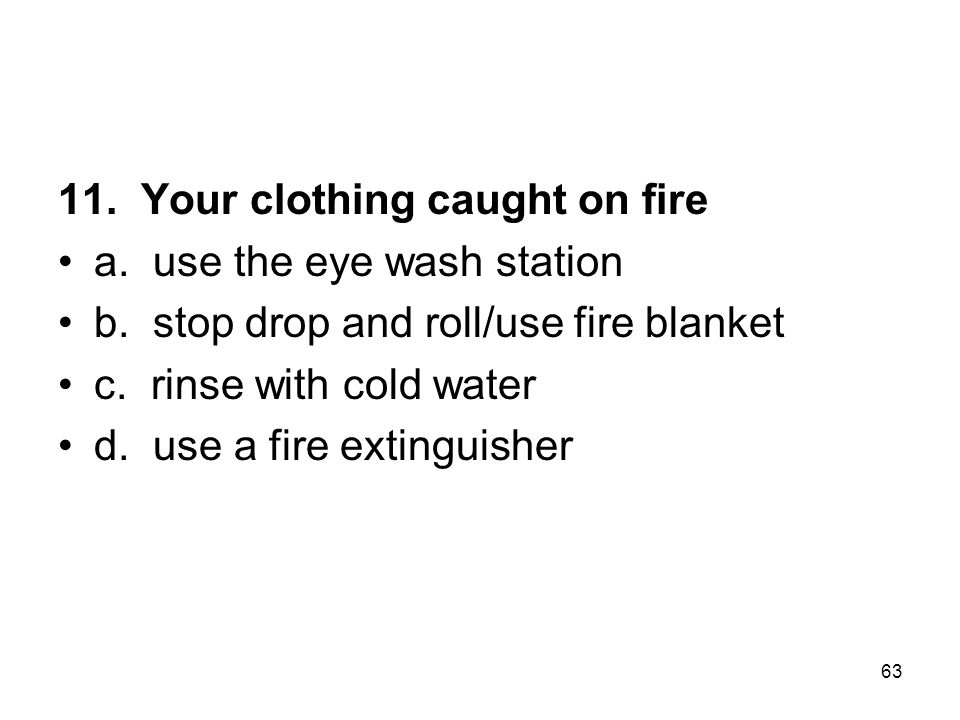 11. Your clothing caught on fire