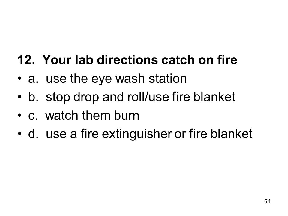 12. Your lab directions catch on fire