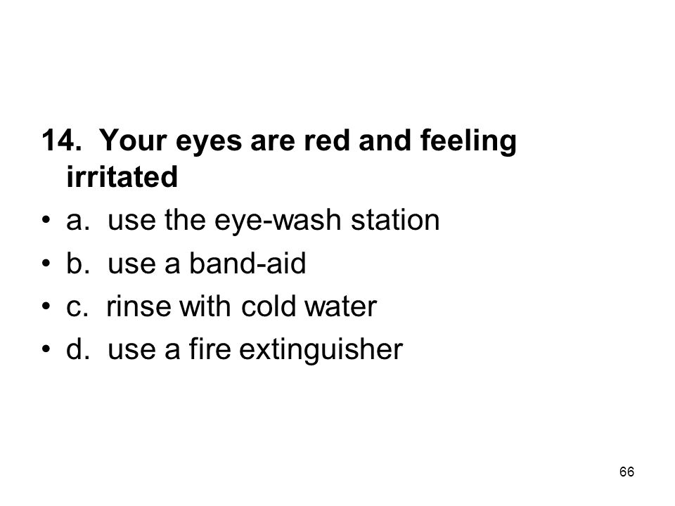 14. Your eyes are red and feeling irritated