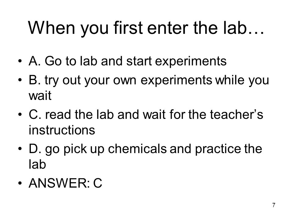 When you first enter the lab…
